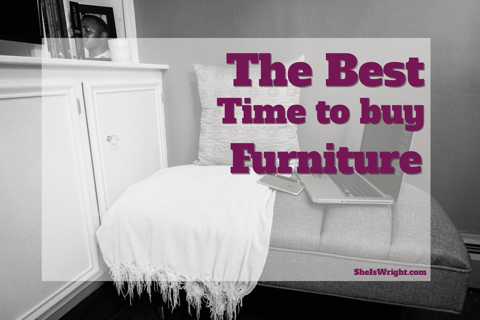 The Best Time To Buy Furniture She S Wright