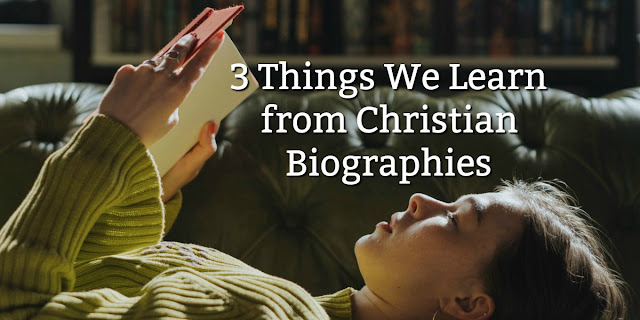 We learn wonderful truths from reading Christian biographies. Here are 3.