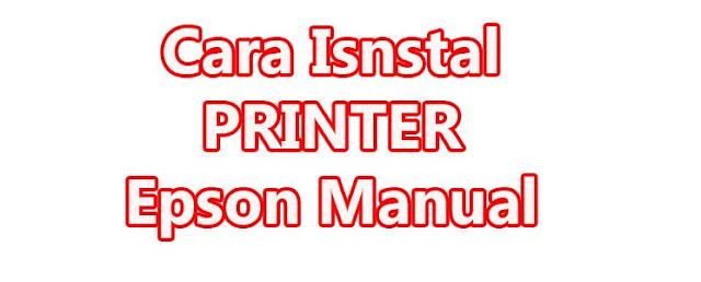 Cara Instal Printer Epson Tipe L120 Secara Manual