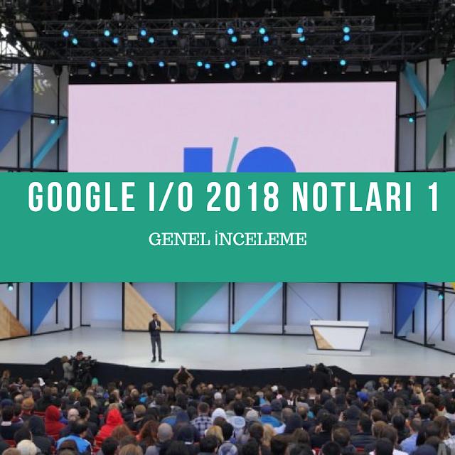 Google I/O 2018 1: Genel İnceleme