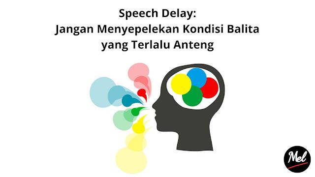 Speech Delay: Jangan Menyepelekan Kondisi Balita yang Terlalu Anteng
