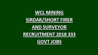 WCL MINING SIRDAR SHORT FIRER AND SURVEYOR RECRUITMENT 2018 333 GOVT JOBS