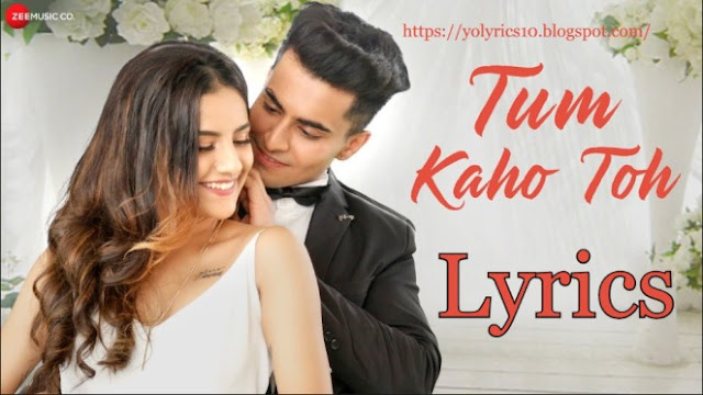 Tum Kaho Toh Lyrics - Anirudh Sharma, Mrunal Panchal | YoLyrics