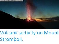 https://sciencythoughts.blogspot.com/2017/12/volcanic-activity-on-mount-stromboli.html