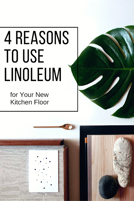 Here are four reasons why I am considering using linoleum for my updated kitchen floor.