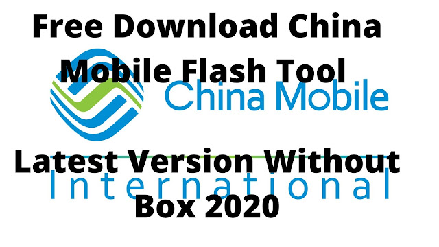 Free Download China Mobile Flash Tool Latest Version Without Box 2020
