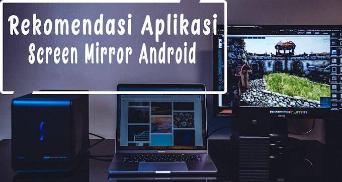 6 Rekomendasi Aplikasi Mirroring Android ke PC Laptop Hingga TV Terbaik 2020