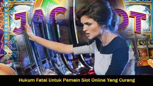 Hukum Fatal Untuk Pemain Slot Online Yang Curang