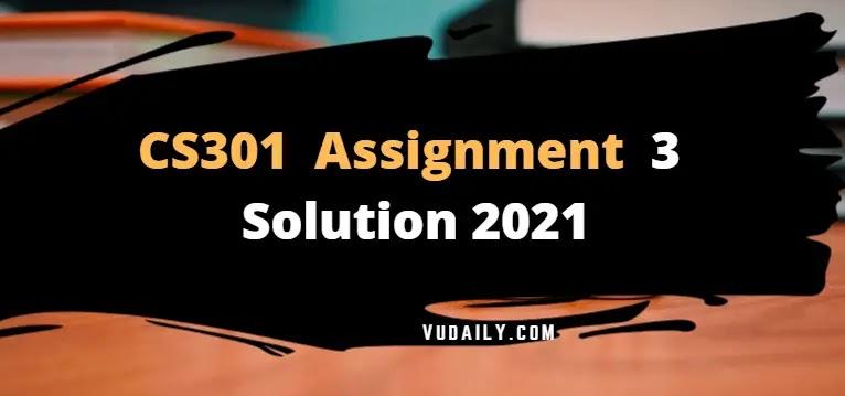 Cs301 Assignment No 3 Solution  2021
