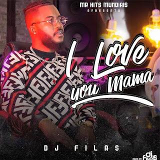 Dj Filas - I Love You Mama (2020) [Download]