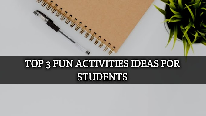 Top 3 Fun Activities Ideas For Students