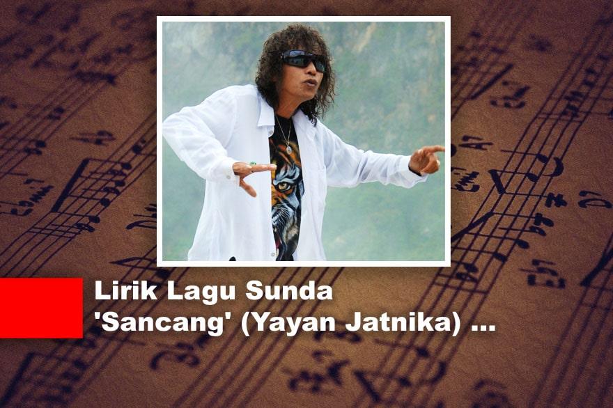 Lirik Lagu Sunda 'Sancang' (Yayan Jatnika)