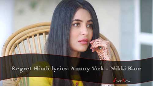 Regret-Hindi-lyrics-Ammy-Virk-Nikki-Kaur