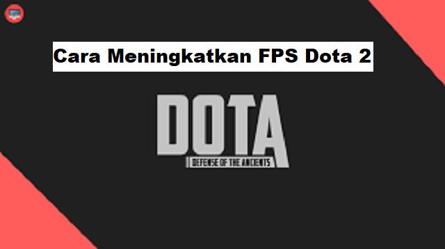 Cara Meningkatkan FPS Dota 2
