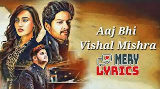 Aaj Bhi By Vishal Mishra - Lyrics