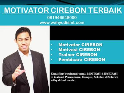 Motivator CIREBON TERBAIK / MOTIVATOR CIREBON  081946548000 Motivator TRAINING MOTIVASI KARYAWAN CIREBON, Motivator Di TRAINING  MOTIVASI KARYAWAN CIREBON, Jasa Motivator TRAINING  MOTIVASI KARYAWAN CIREBON, Pembicara Motivator TRAINING  MOTIVASI KARYAWAN CIREBON, Motivator Terkenal CIREBON, Motivator keren TRAINING  MOTIVASI KARYAWAN CIREBON, Sekolah Motivator di CIREBON, TRAINING  MOTIVASI KARYAWAN CIREBON, Daftar Motivator Di TRAINING  MOTIVASI KARYAWAN CIREBON, Nama Motivator Di CIREBON, Seminar Motivasi CIREBON