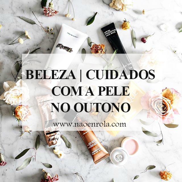 beleza cuidados com a pele outono brasil outono brasileiro inverno frio tratamentos para a pele hidratante pro rosto blog de moda blog de beleza receitinha