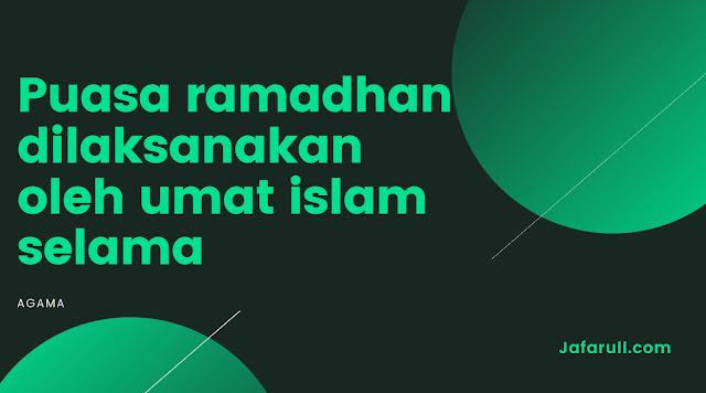 Puasa ramadhan dilaksanakan oleh umat islam selama