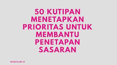 50 Kutipan Menetapkan Prioritas untuk Membantu Penetapan Sasaran