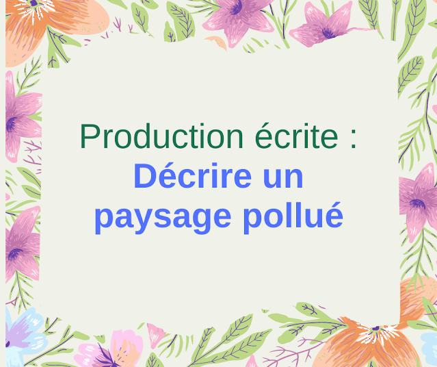 Production écrite : Décrire un paysage pollué
