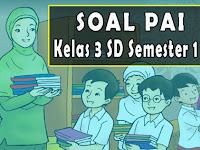 Soal PAI Semester 1 Kelas 3 SD Kurikulum 2013 Lengkap