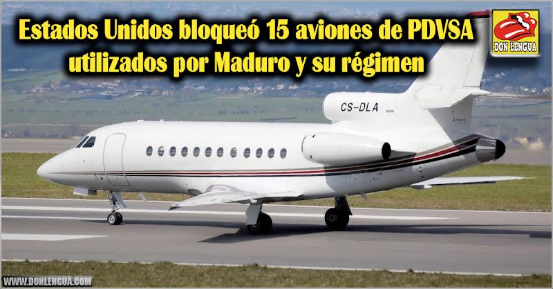 Estados Unidos bloqueó 15 aviones de PDVSA utilizados por Maduro y su régimen