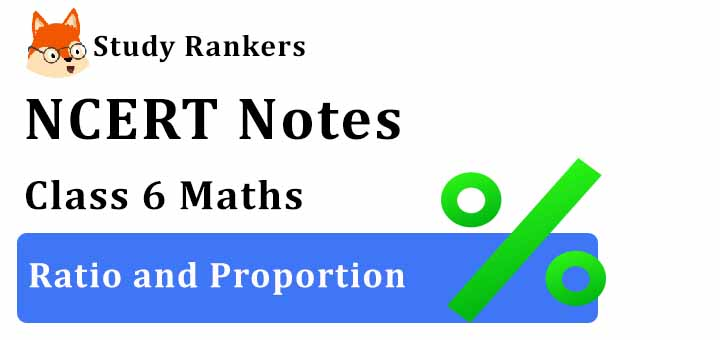 Chapter 12 Ratio and Proportion Class 6 Notes Maths