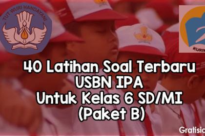 40 Latihan Soal Terbaru USBN IPA Untuk Kelas 6 SD/MI (Paket B)