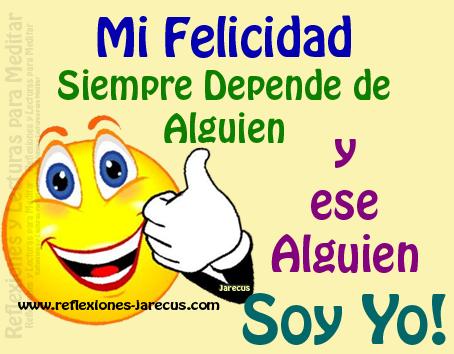 Mi Felicidad Siempre Depende de Alguien y ese Alguien Soy Yo.