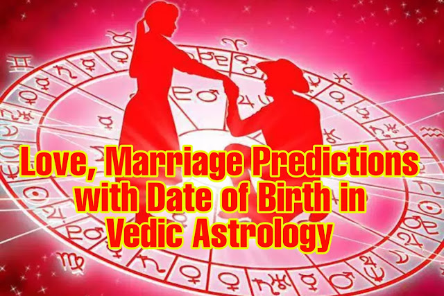 Love, Marriage Predictions with Date of Birth in Vedic Astrology