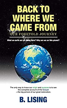 Back to Where We Came From: Our Foretold Journey by B. Lising
