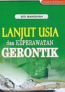 Lanjut Usia dan Keperawatan Gerontik Pengarang : Siti Bandiyah   Penerbit : Nuha Medika