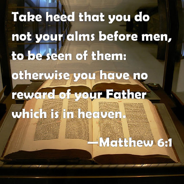 """Be careful not to do your """"acts of righteousness"""" before men, to be seen by them. If you do, you will have no reward from your Father in heaven."""
