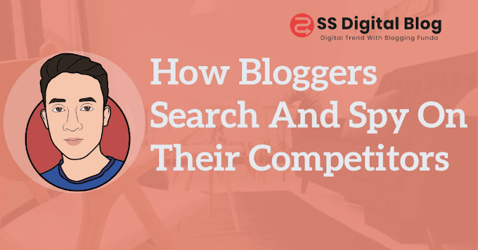 How Bloggers Search And Spy On Their Competitors