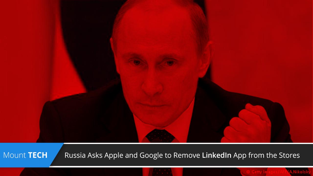 russia-asks-apple-and-google-to-remove-linkedln-app-from-the-store