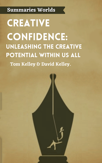 CREATIVE CONFIDENCE: Unleashing The Creative Potential Within Us All - Book Summary - Tom Kelley & David Kelley