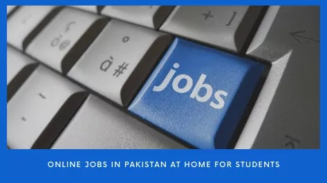 Online jobs in Pakistan at home for students without investment