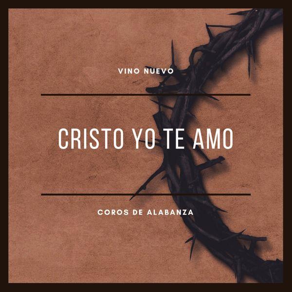 Vino Nuevo, Coros de Alabanza – Cristo Yo Te Amo 2021 (Exclusivo WC)