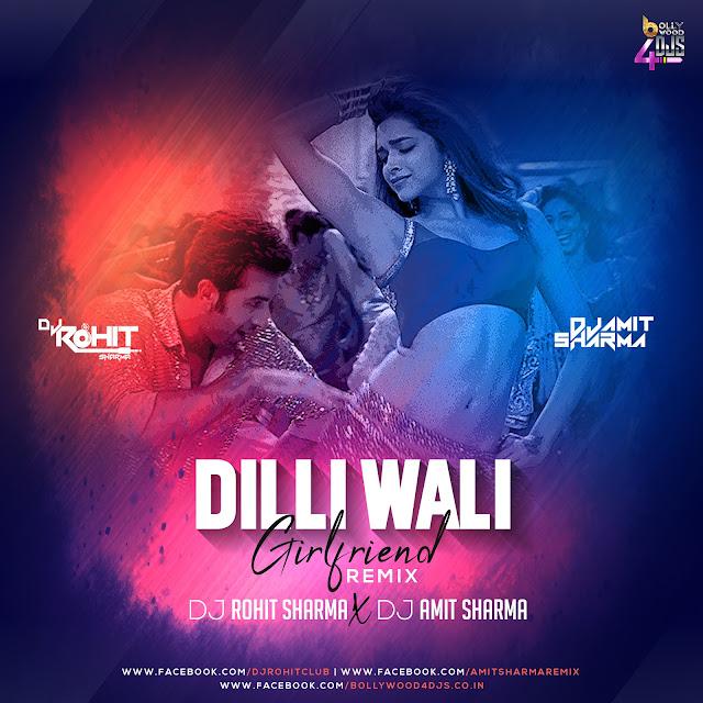 Dilli Wali Girlfriend (Remix) Dj Rohit Sharma X Dj Amit Sharma