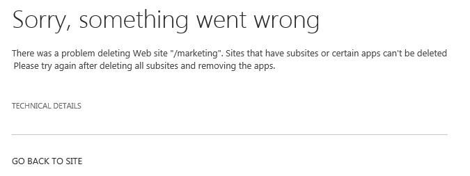 "There was a problem deleting Web site ""/Subsite"". Sites that have subsites or certain apps can't be deleted. Please try again after deleting all subsites and removing the apps"