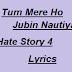 Tum Mere Ho Lyrics - तुम मेरे हो - Jubin Nautiyal & Amrita Singh - Hate Story 4