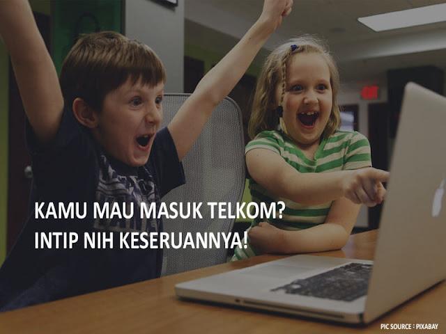 Kamu mau masuk Telkom? Intip nih Keseruannya!