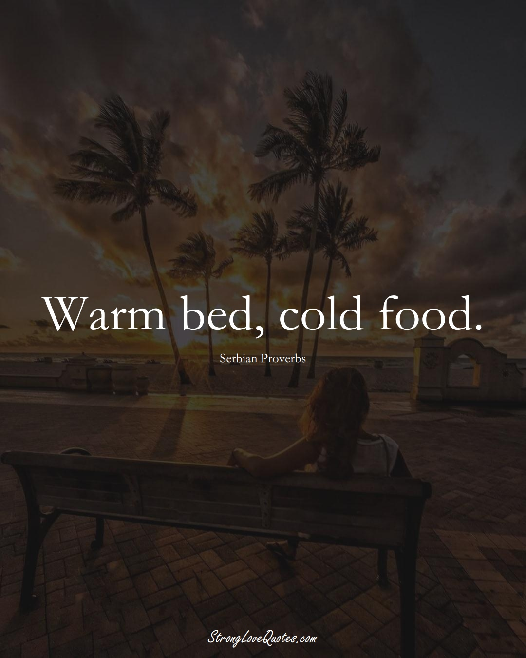 Warm bed, cold food. (Serbian Sayings);  #EuropeanSayings