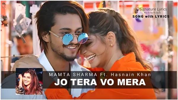 Jo Tera Vo Mera Lyrics - Mamta Sharma | Ft Hasnain Khan
