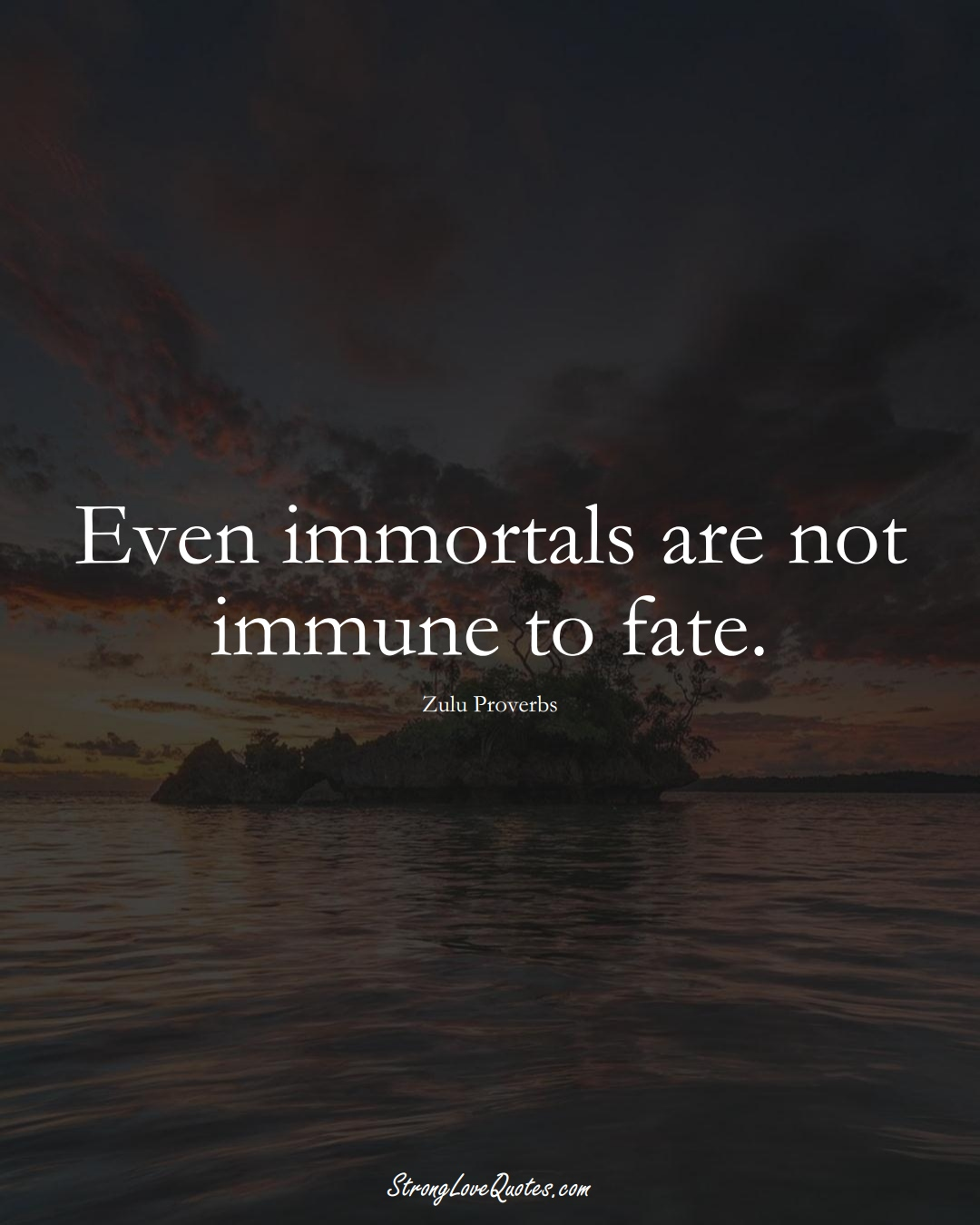 Even immortals are not immune to fate. (Zulu Sayings);  #aVarietyofCulturesSayings