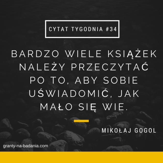 Bardzo wiele książek należy przeczytać po to, aby sobie uświadomić, jak mało się wie. - Mikołaj Gogol