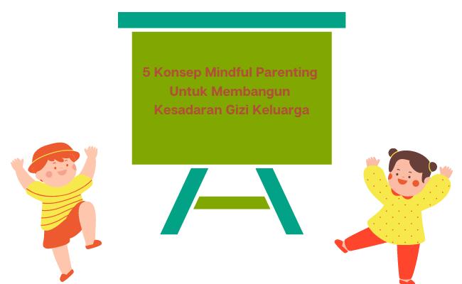 5 Konsep Mindful Parenting Untuk Membangun Kesadaran Gizi Keluarga