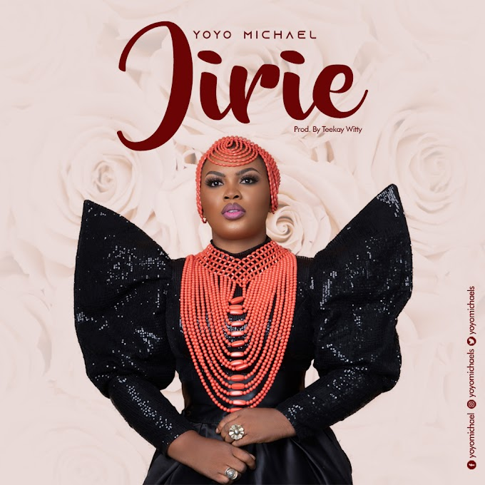 "Music: YOYO MICHAEL - ""JIRIE"" (PRAISE HIM)"