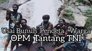Usai Bunuh Warga OPM tantang TNI Perang