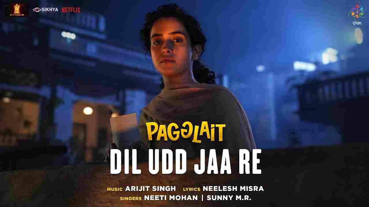 Dil udd jaa re lyrics Pagglait Neeti Mohan x Sunny M.R. Drama Film Song